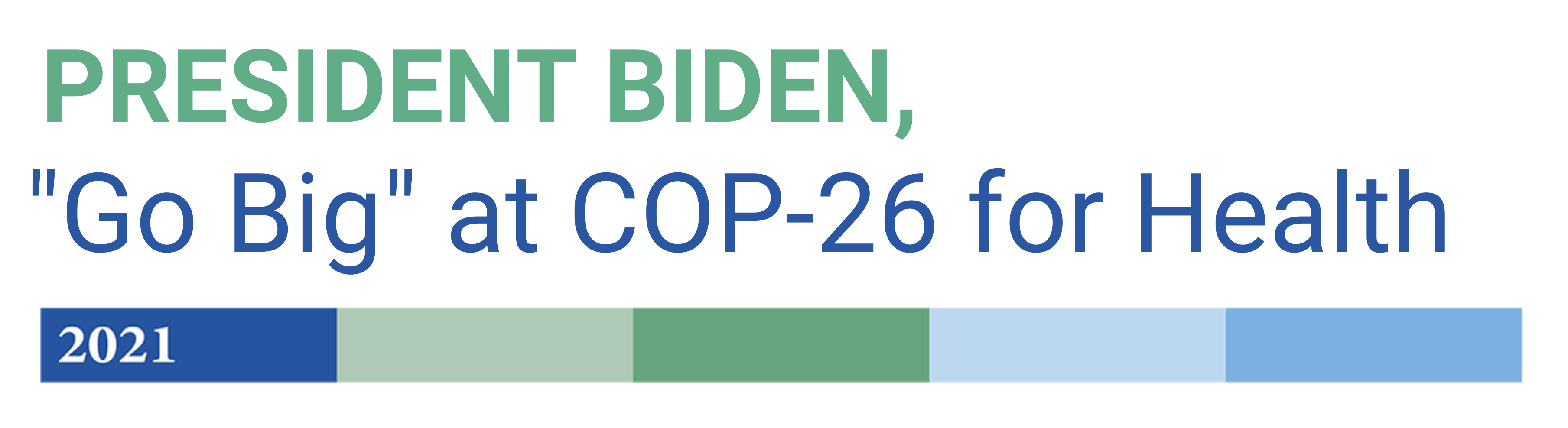 "President Biden, ""Go Big"" at COP26 for Health"